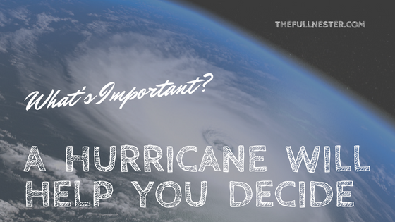 What's Important? A Hurricane Will Help You Decide