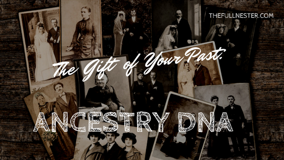 The Gift of Your Past: Ancestry DNA