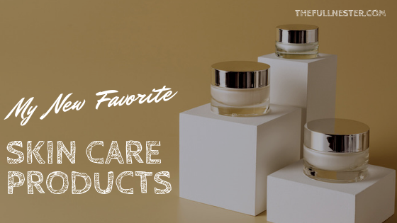 My New Favorite Skin Care Products