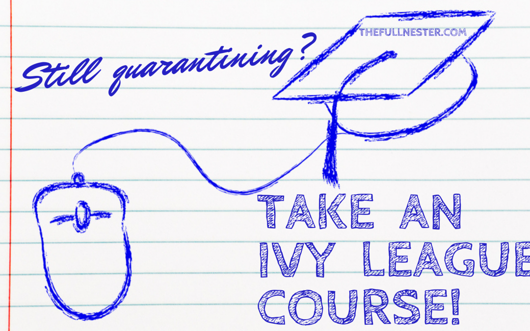 Still Quarantining? Take an Ivy League Course!