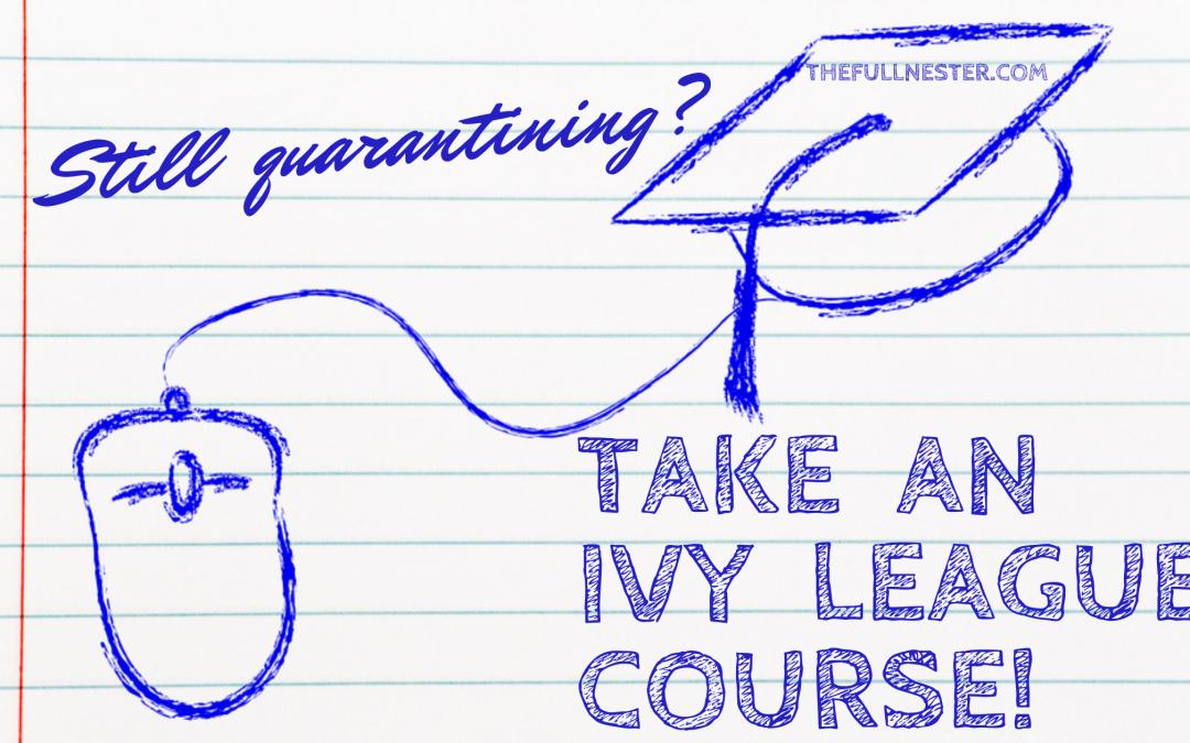 Still Quarantining? Take an Ivy League Course!